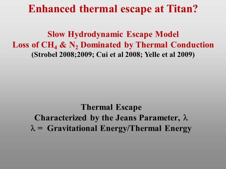 Thermal Escape Characterized by the Jeans Parameter, = Gravitational Energy/Thermal Energy Enhanced thermal escape at Titan? Slow Hydrodynamic Escape