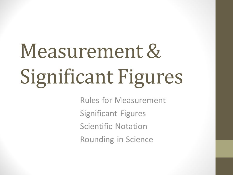 Measurement & Significant Figures Rules for Measurement Significant Figures Scientific Notation Rounding in Science