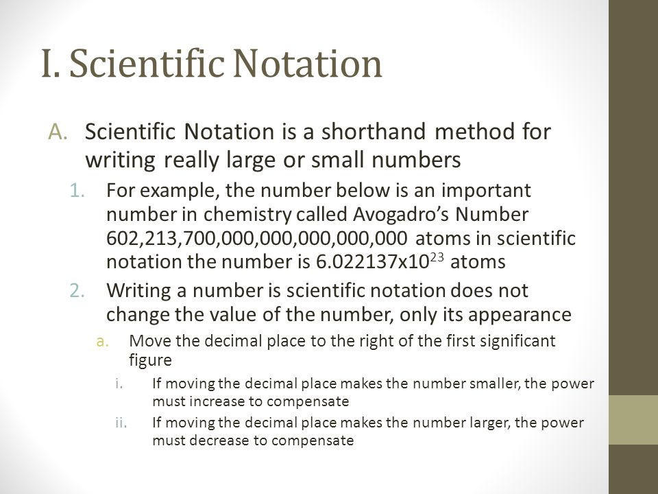 I. Scientific Notation A.Scientific Notation is a shorthand method for writing really large or small numbers 1.For example, the number below is an imp