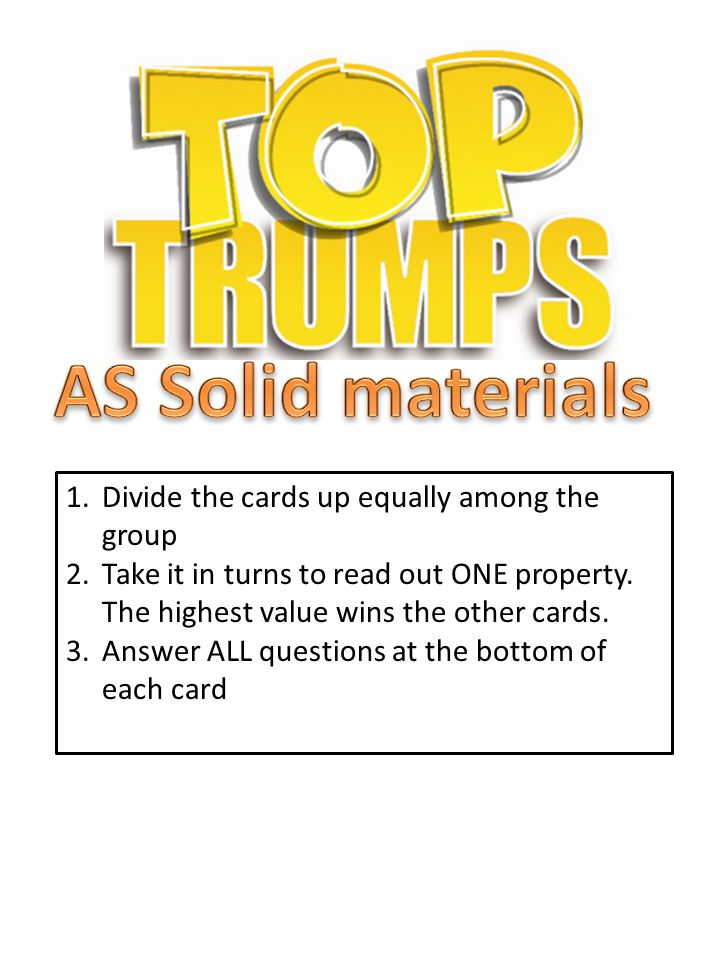 1.Divide the cards up equally among the group 2.Take it in turns to read out ONE property.