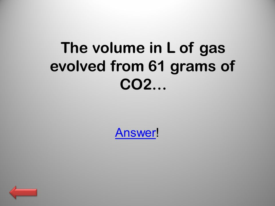 The volume in L of gas evolved from 61 grams of CO2… AnswerAnswer!