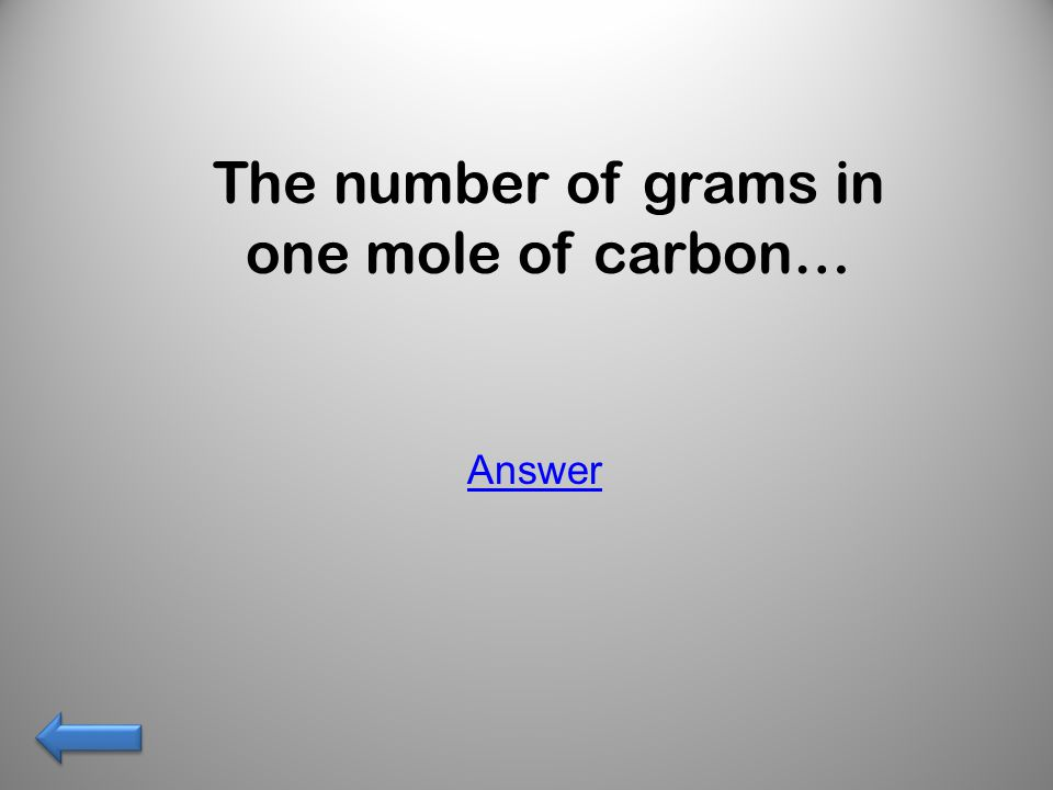 The number of grams in one mole of carbon… Answer