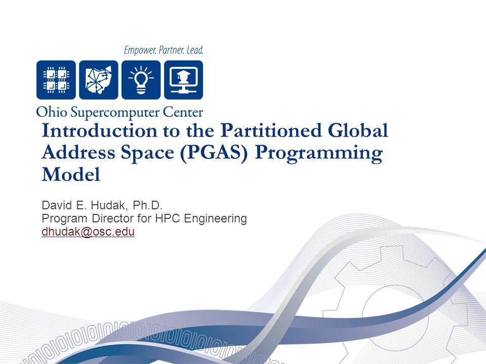 Introduction to the Partitioned Global Address Space (PGAS) Programming Model David E.