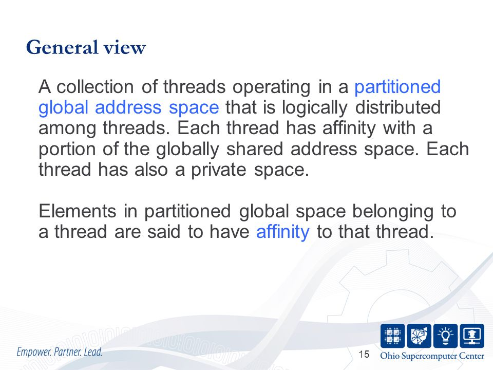 15 General view A collection of threads operating in a partitioned global address space that is logically distributed among threads.