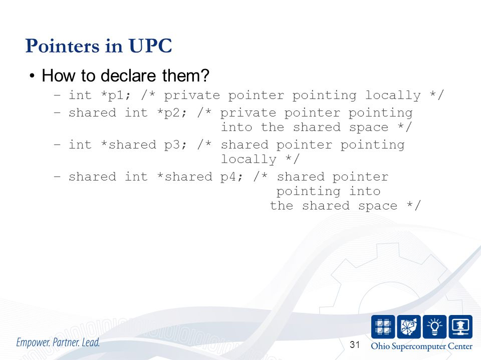31 Pointers in UPC How to declare them.