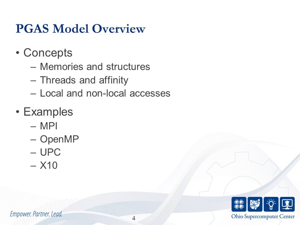 PGAS Model Overview Concepts –Memories and structures –Threads and affinity –Local and non-local accesses Examples –MPI –OpenMP –UPC –X10 4