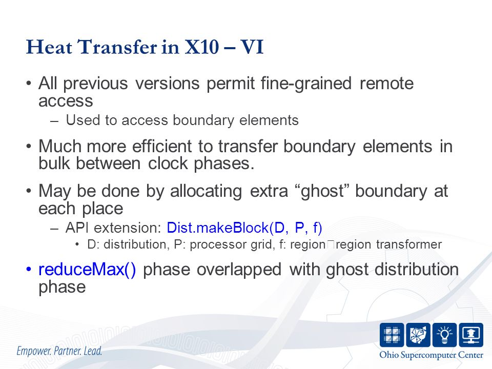 Heat Transfer in X10 – VI All previous versions permit fine-grained remote access –Used to access boundary elements Much more efficient to transfer boundary elements in bulk between clock phases.