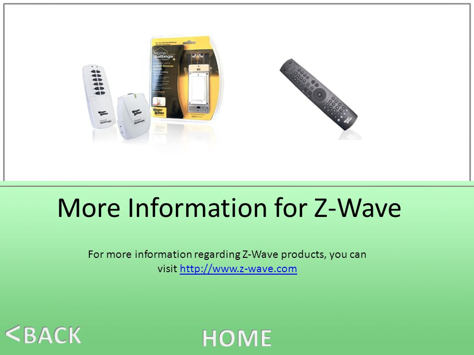 More Information for Z-Wave For more information regarding Z-Wave products, you can visit http://www.z-wave.comhttp://www.z-wave.com