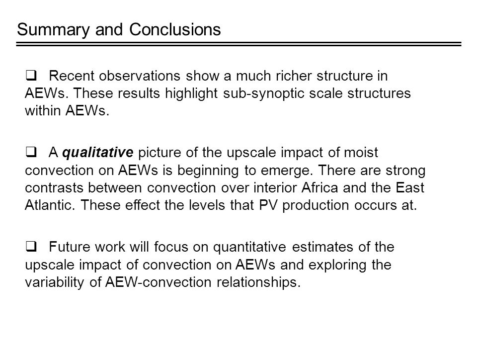 Summary and Conclusions  Recent observations show a much richer structure in AEWs.