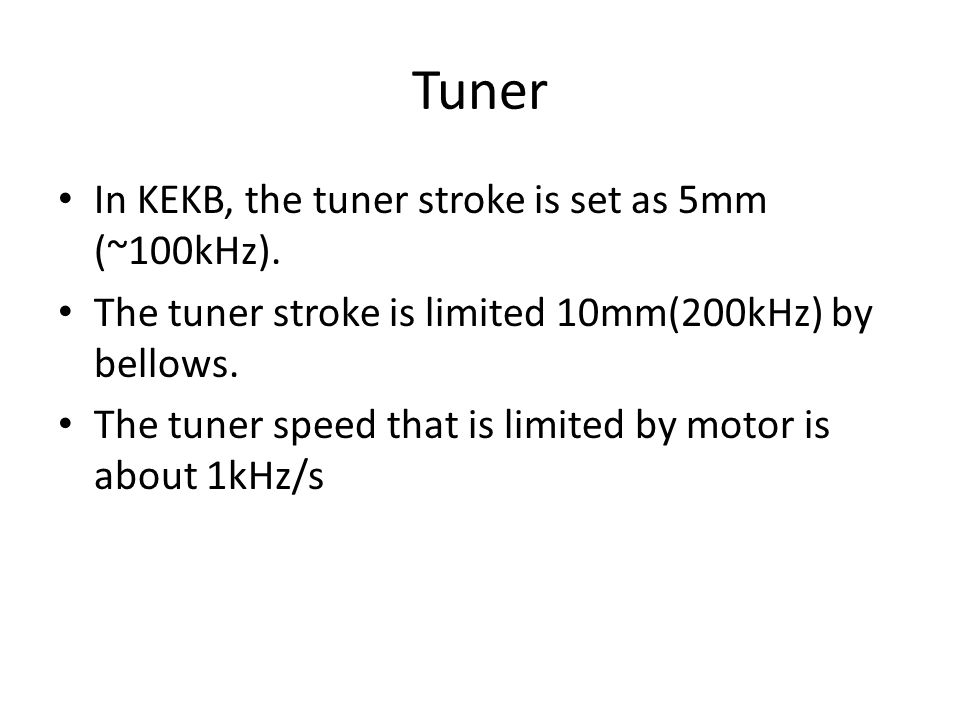 Tuner In KEKB, the tuner stroke is set as 5mm (~100kHz).