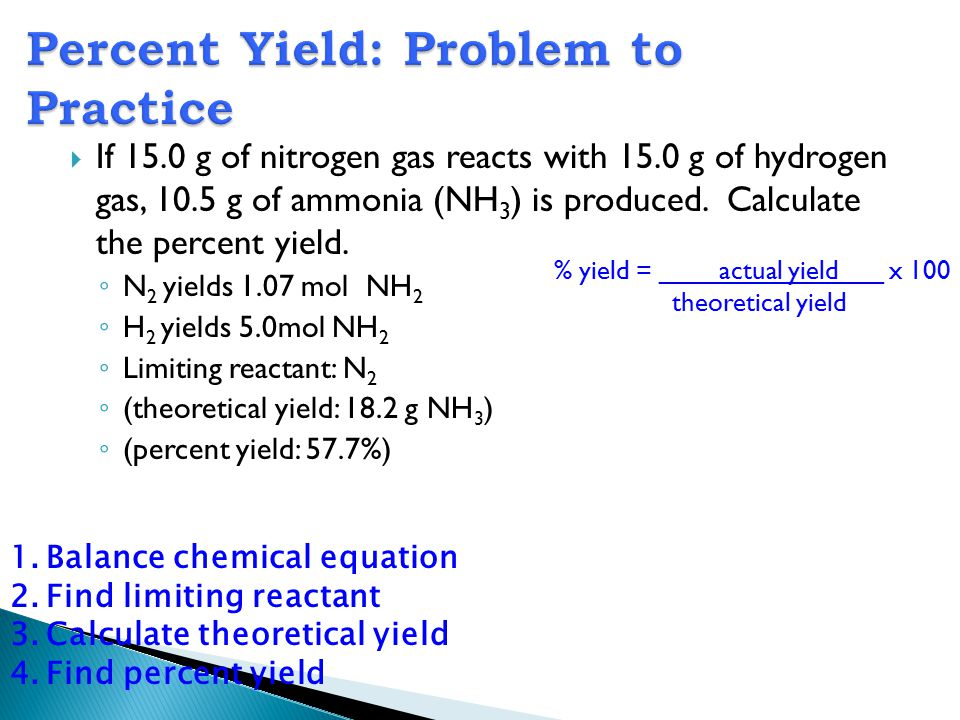 If 15.0 g of nitrogen gas reacts with 15.0 g of hydrogen gas, 10.5 g of ammonia (NH 3 ) is produced.