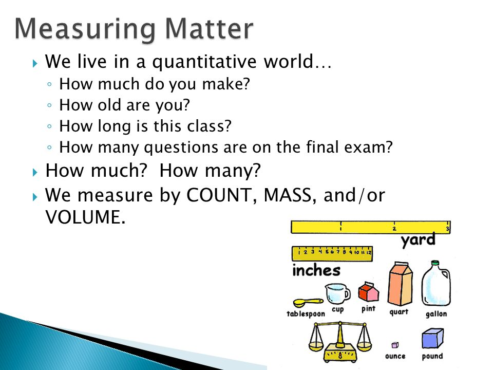  We live in a quantitative world… ◦ How much do you make.