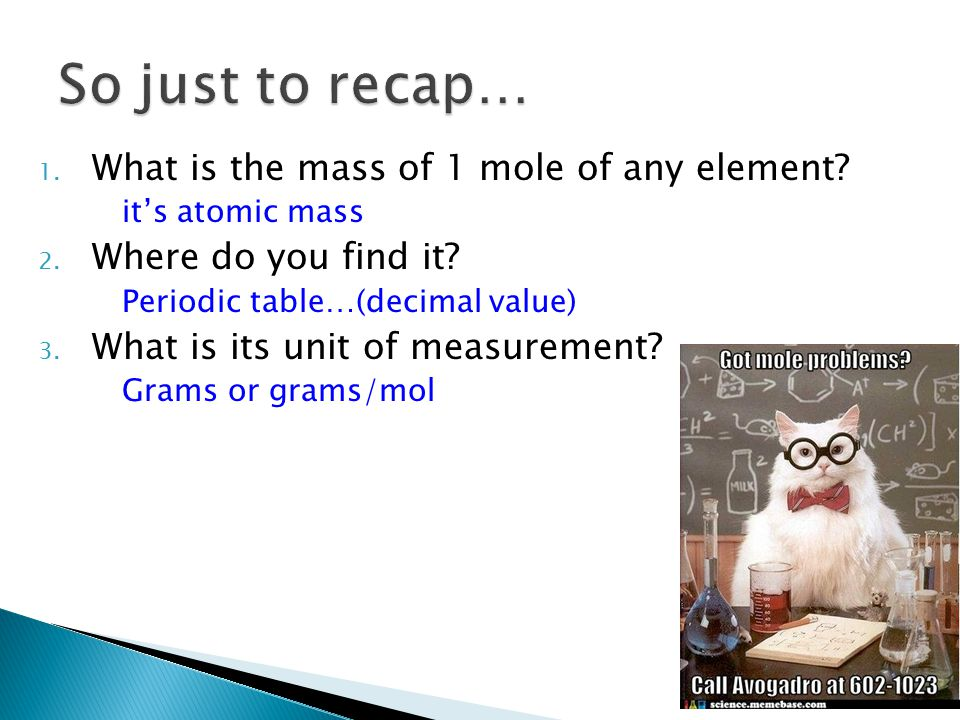 1.What is the mass of 1 mole of any element. it's atomic mass 2.