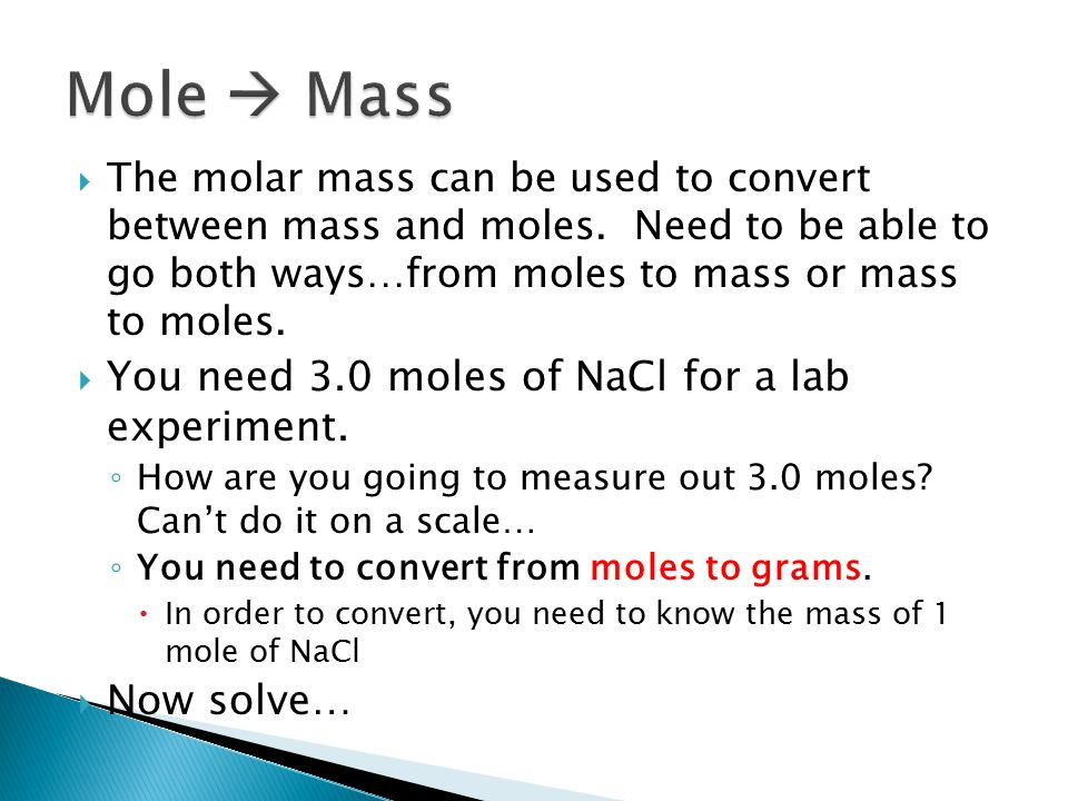  The molar mass can be used to convert between mass and moles.