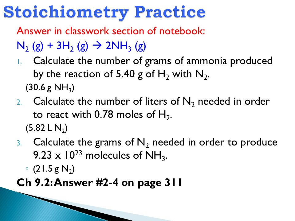 Answer in classwork section of notebook: N 2 (g) + 3H 2 (g)  2NH 3 (g) 1.