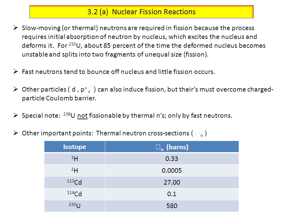 3.2 (b) Chain Reaction System  Trick is that for each n used in neutron-induced reaction, gets one or more neutrons produced and these go on to induce more fissions => self-sustaining chain reaction.