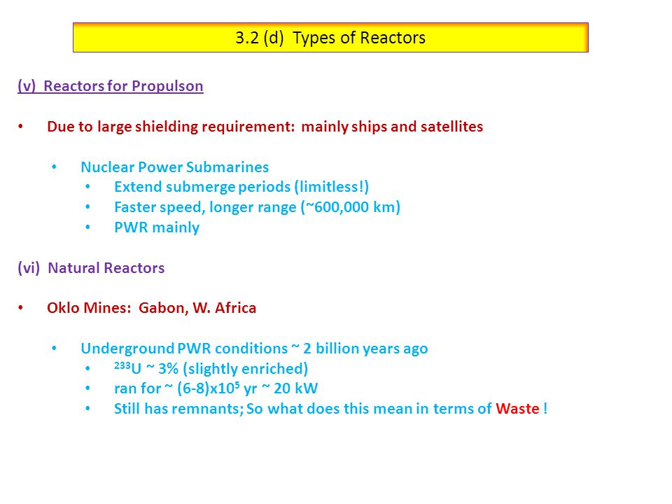 3.2 (e) Problems of Fission Reactors  Reactor core cannot reach supercritical levels (k is too small) because concentration of fissile material ( 235 U ) is too low (i.e.