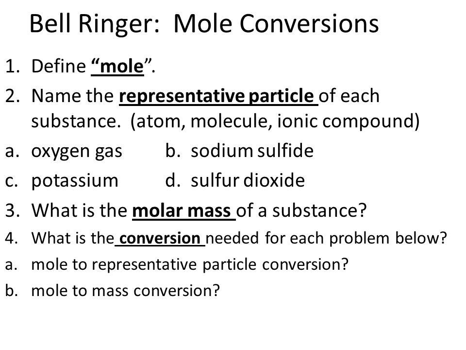 Bell Ringer: Mole Conversions 1.Define mole .