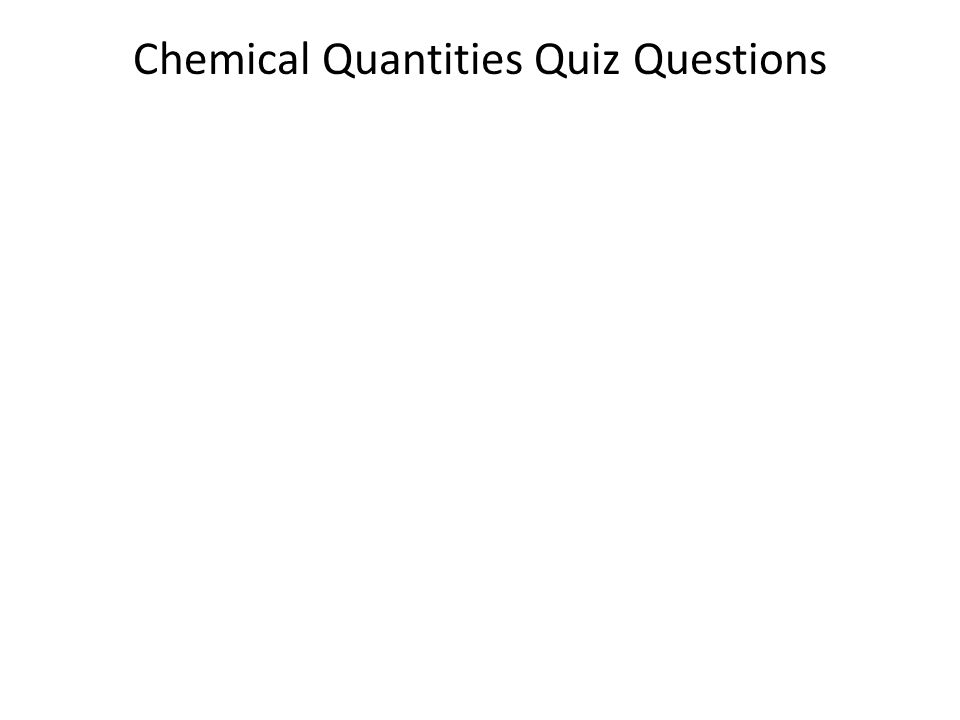 Chemical Quantities Quiz Questions