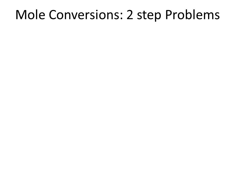 Mole Conversions: 2 step Problems