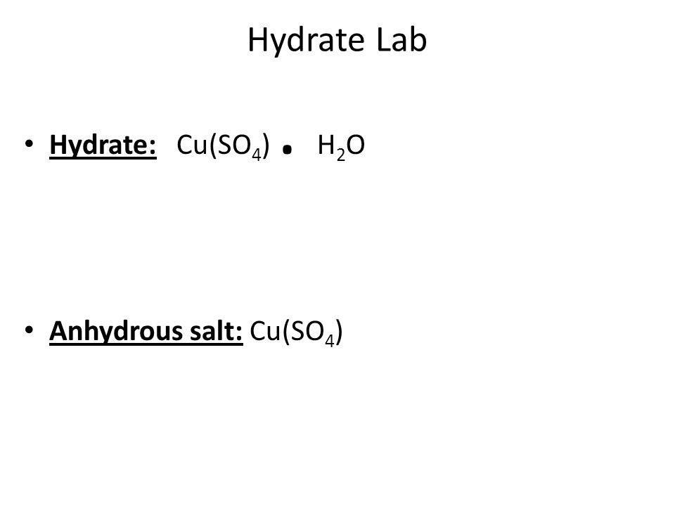 Hydrate Lab Hydrate: Cu(SO 4 ). H 2 O Anhydrous salt: Cu(SO 4 )