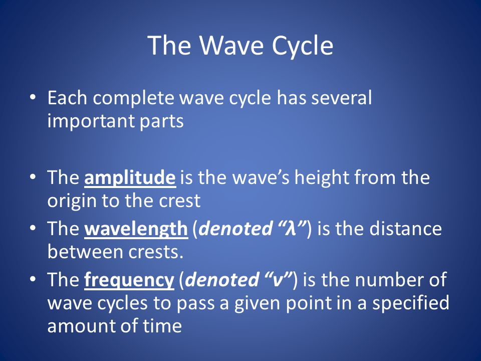 The Wave Cycle Each complete wave cycle has several important parts The amplitude is the wave's height from the origin to the crest The wavelength (de