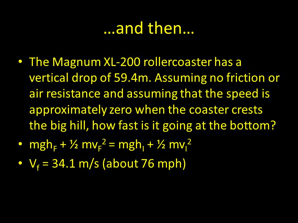 …and then… The Magnum XL-200 rollercoaster has a vertical drop of 59.4m. Assuming no friction or air resistance and assuming that the speed is approxi