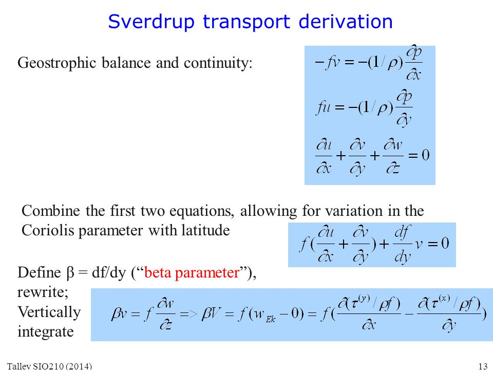Sverdrup transport derivation Geostrophic balance and continuity: Combine the first two equations, allowing for variation in the Coriolis parameter wi