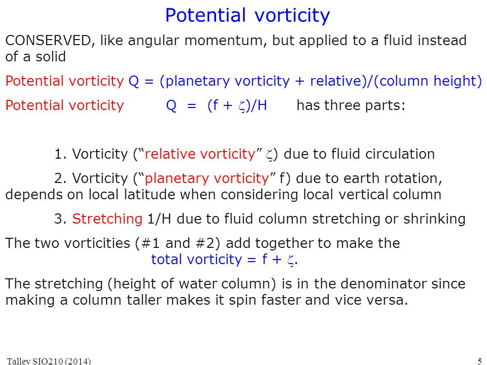 Potential vorticity CONSERVED, like angular momentum, but applied to a fluid instead of a solid Potential vorticity Q = (planetary vorticity + relativ