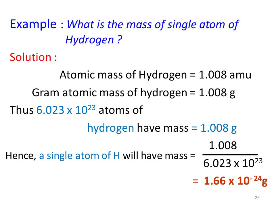 Example : What is the mass of single atom of Hydrogen .
