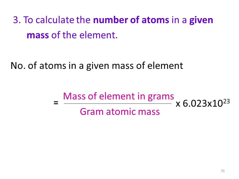 3. To calculate the number of atoms in a given mass of the element.