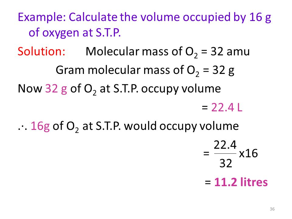 Example: Calculate the volume occupied by 16 g of oxygen at S.T.P.