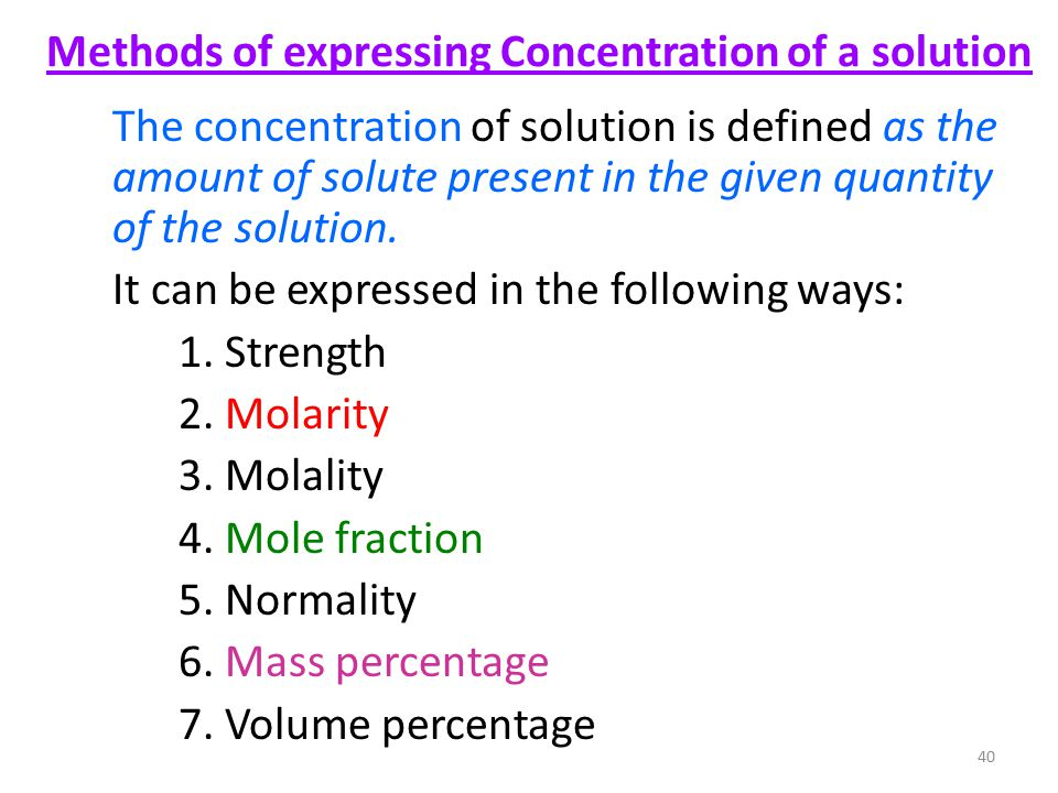 Methods of expressing Concentration of a solution The concentration of solution is defined as the amount of solute present in the given quantity of the solution.