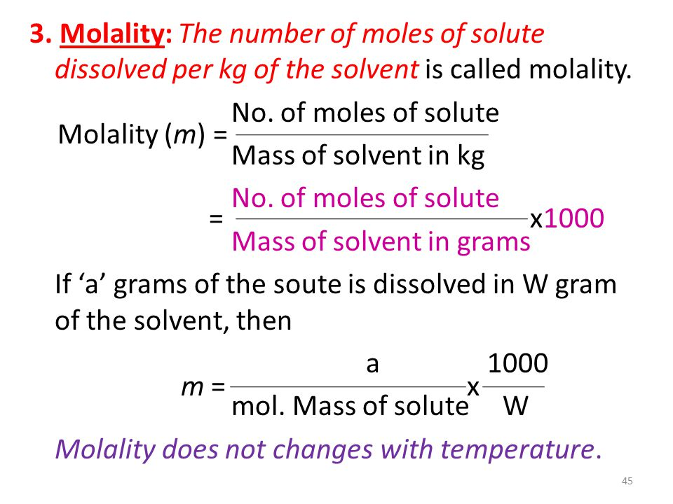 3. Molality: The number of moles of solute dissolved per kg of the solvent is called molality.