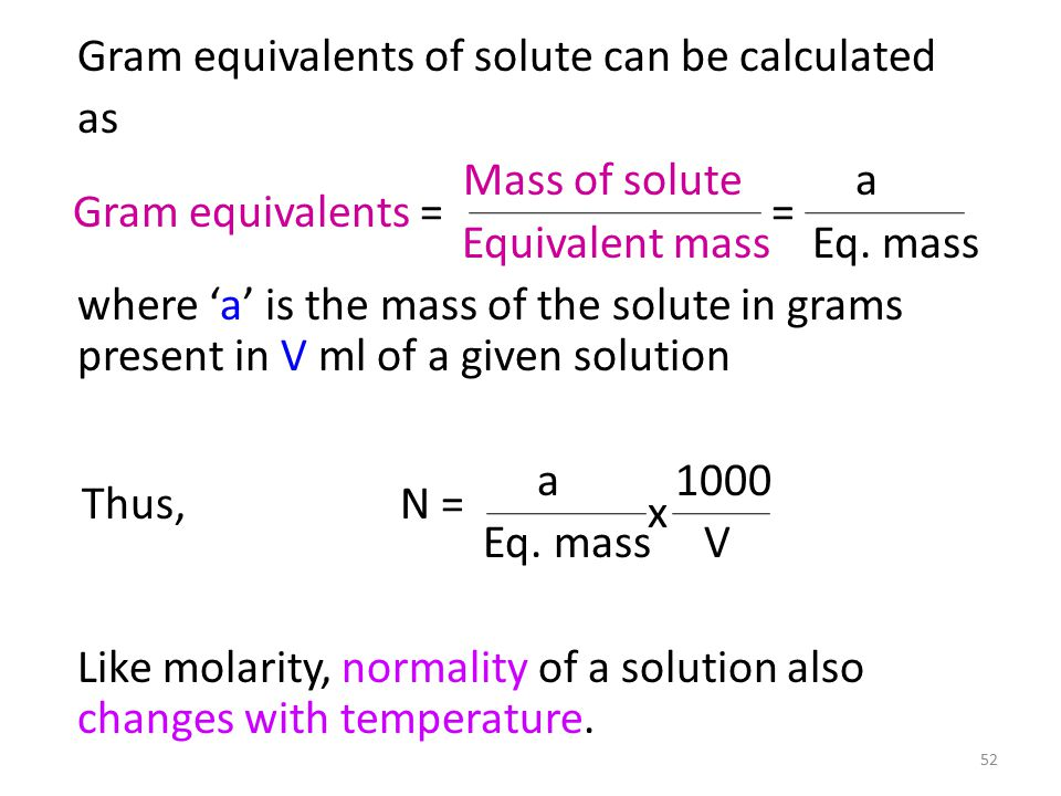 Gram equivalents of solute can be calculated as Mass of solute a Equivalent mass Eq.