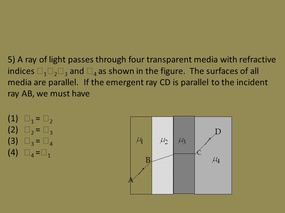 5) A ray of light passes through four transparent media with refractive indices  1  2  3 and  4 as shown in the figure.