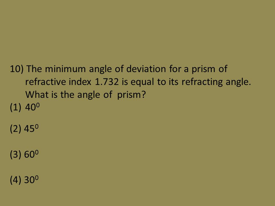 10) The minimum angle of deviation for a prism of refractive index 1.732 is equal to its refracting angle.