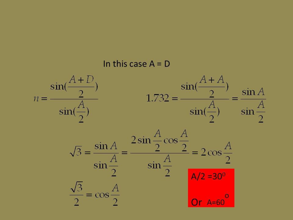 In this case A = D A/2 =30 0 Or A=60 o