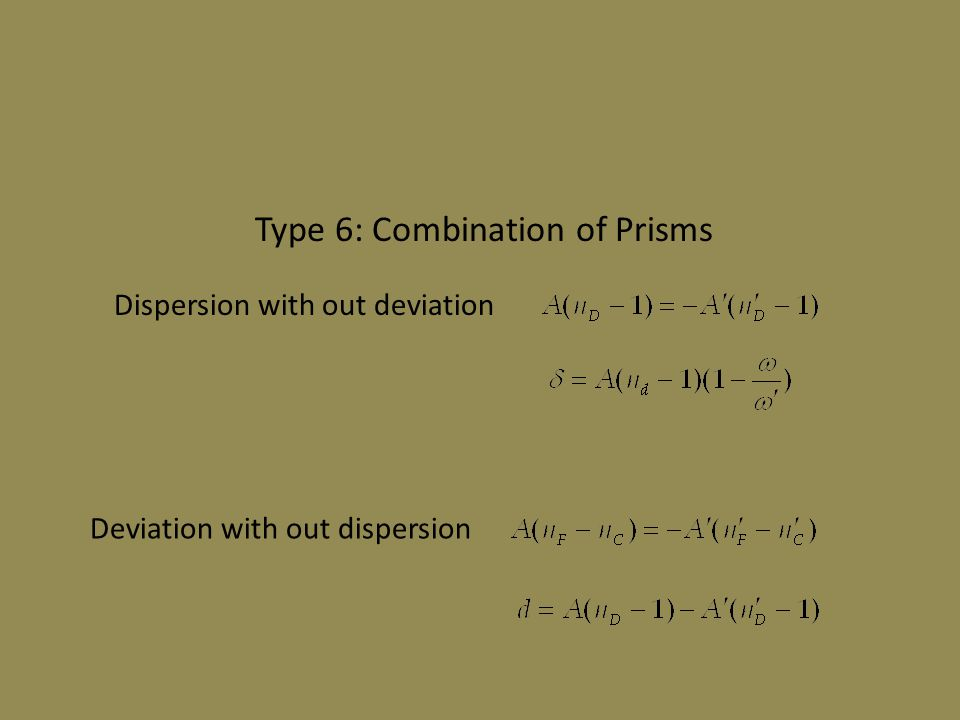 Type 6: Combination of Prisms Dispersion with out deviation Deviation with out dispersion