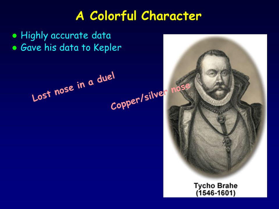 A Colorful Character l Highly accurate data l Gave his data to Kepler Copper/silver nose Lost nose in a duel