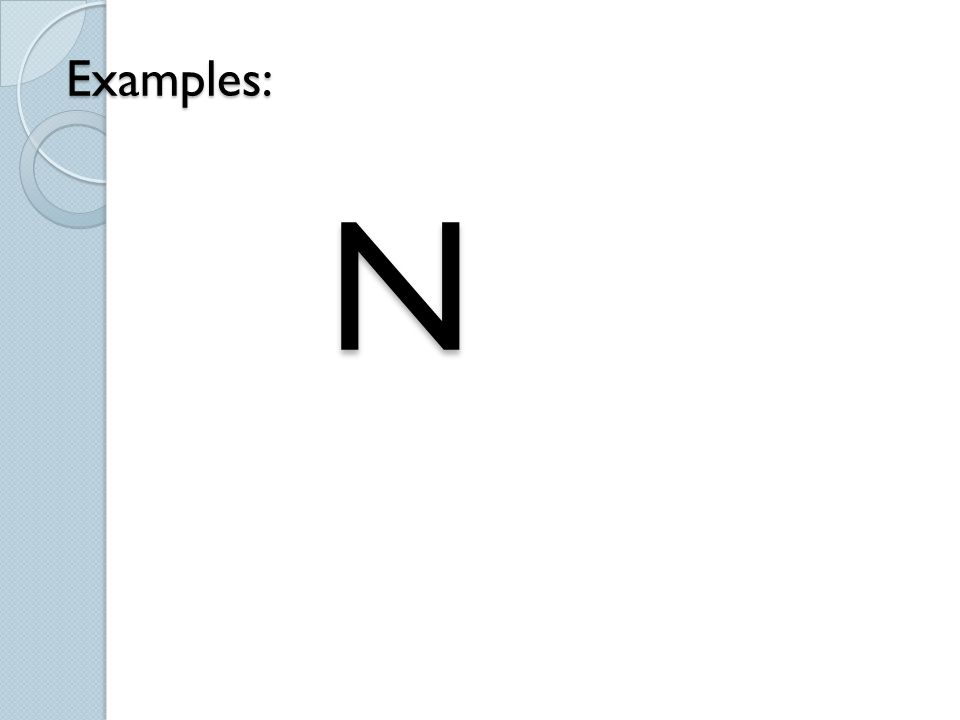 Examples: N
