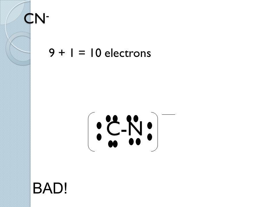 CN - 9 + 1 = 10 electrons C-N BAD! BAD!