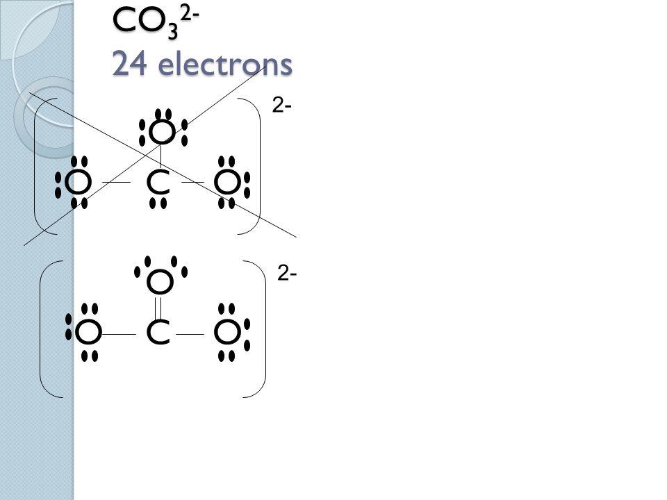 CO 3 2- 24 electrons CO 3 2- 24 electrons O O C O O 2- 2-