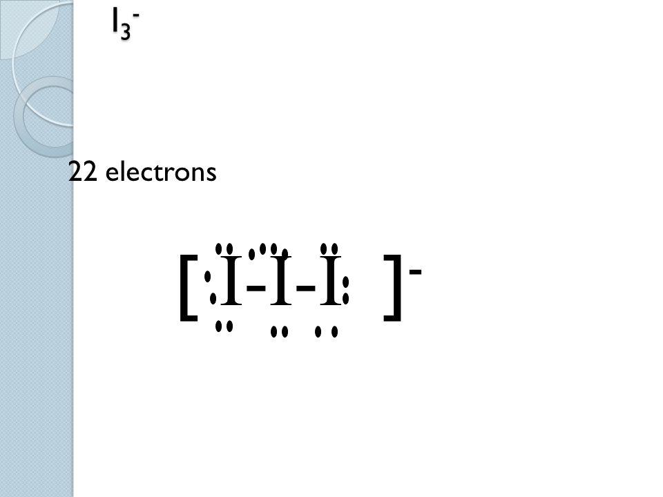 I3-I3-I3-I3- 22 electrons [ I-I-I ] -