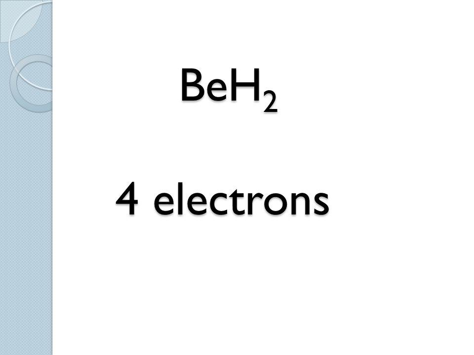 BeH 2 4 electrons BeH 2 4 electrons