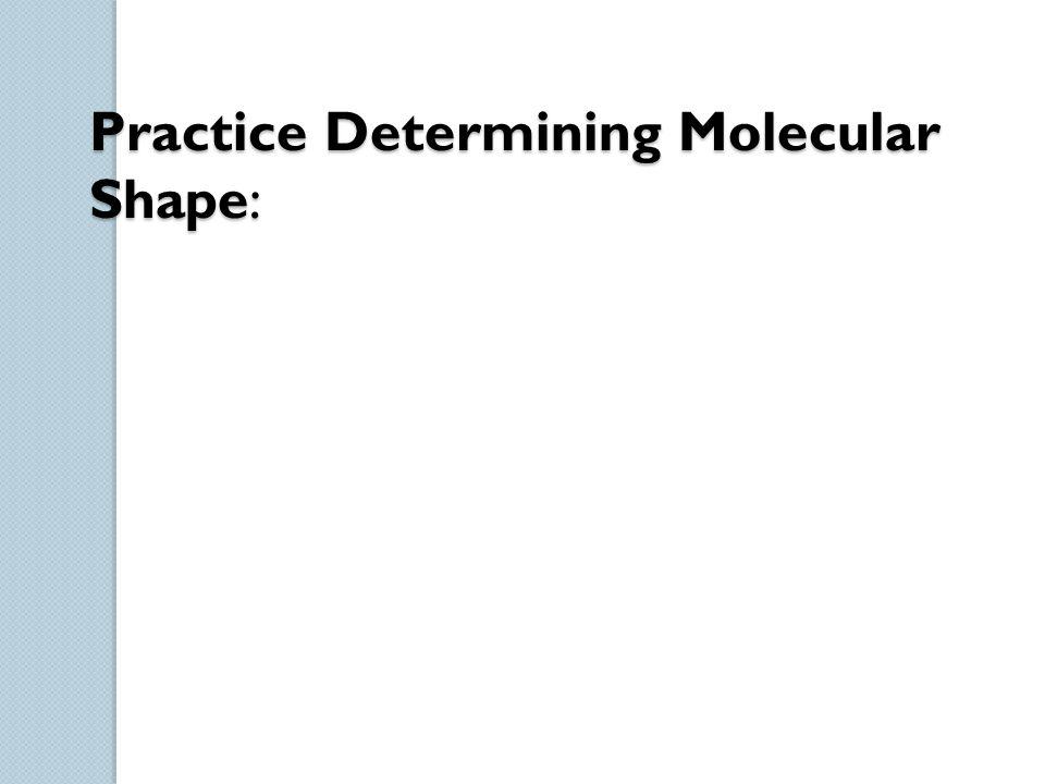 Practice Determining Molecular Shape: