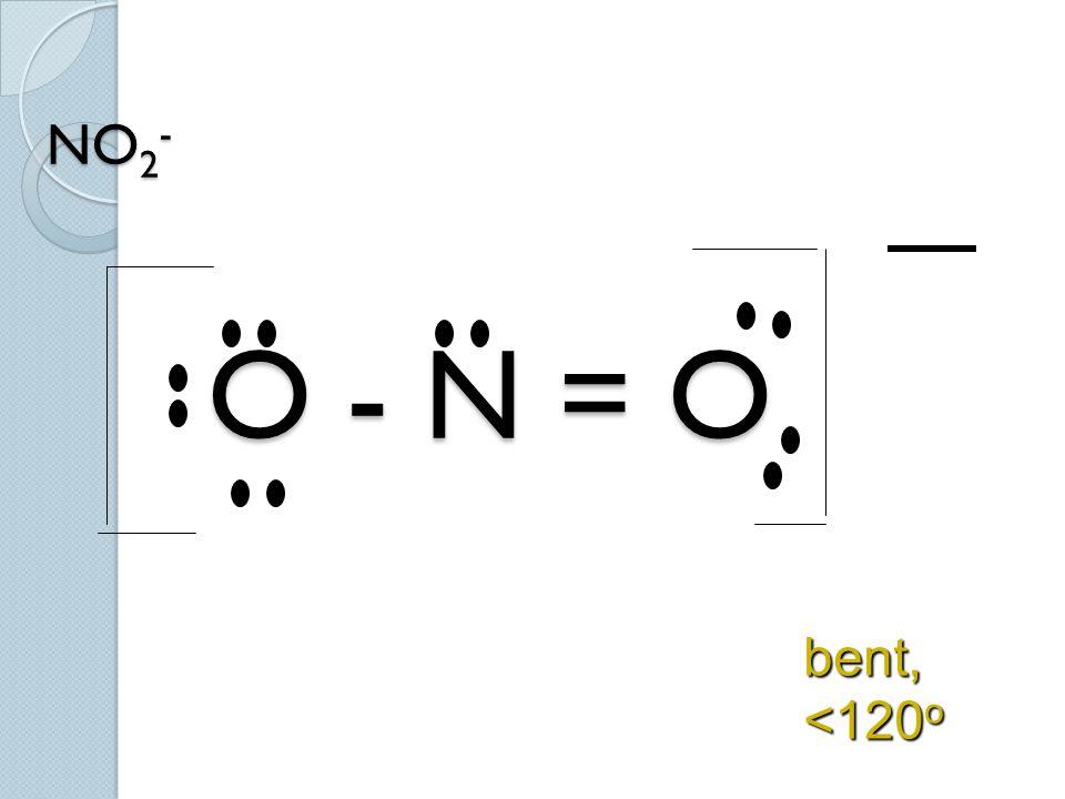 NO 2 - O - N = O bent, <120 o