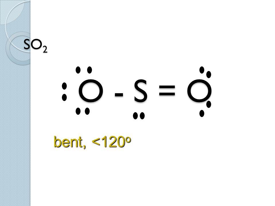 SO 2 O - S = O bent, <120 o