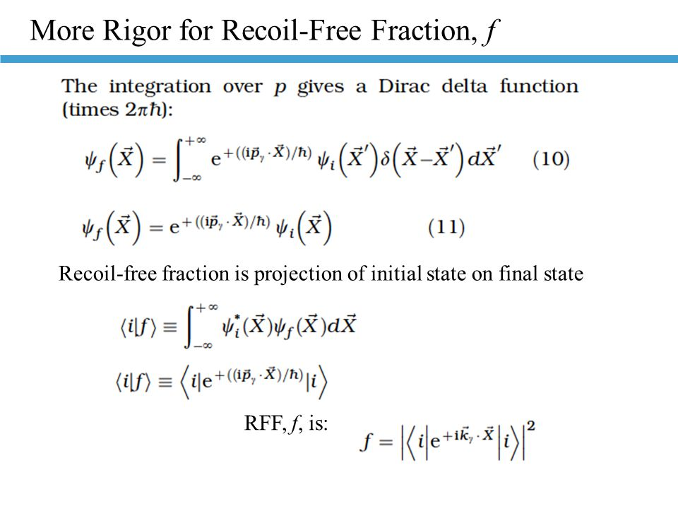 Recoil-free fraction is projection of initial state on final state RFF, f, is: More Rigor for Recoil-Free Fraction, f