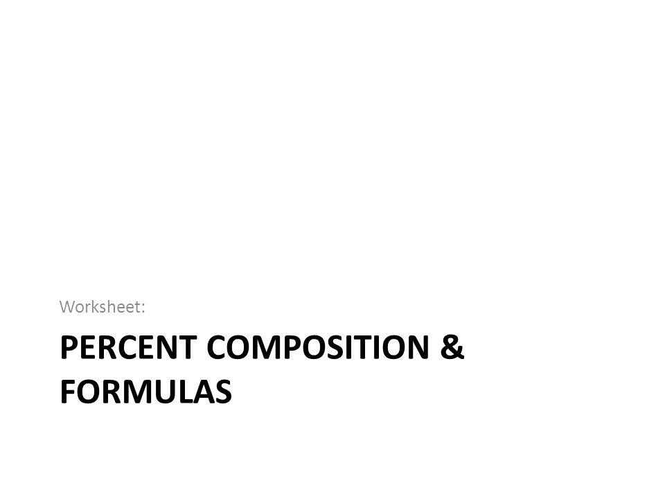 PERCENT COMPOSITION & FORMULAS Worksheet: